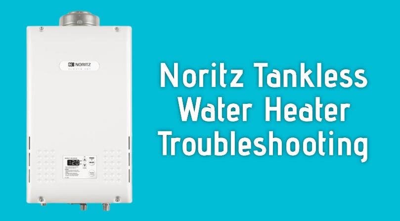 Noritz Tankless Water Heater Troubleshooting